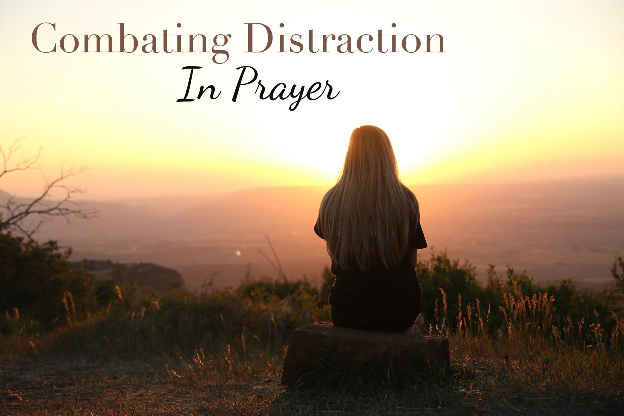 How to Pray: Combating Distractions in Prayer