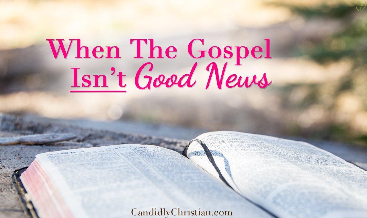 When The Gospel Isn't Good News