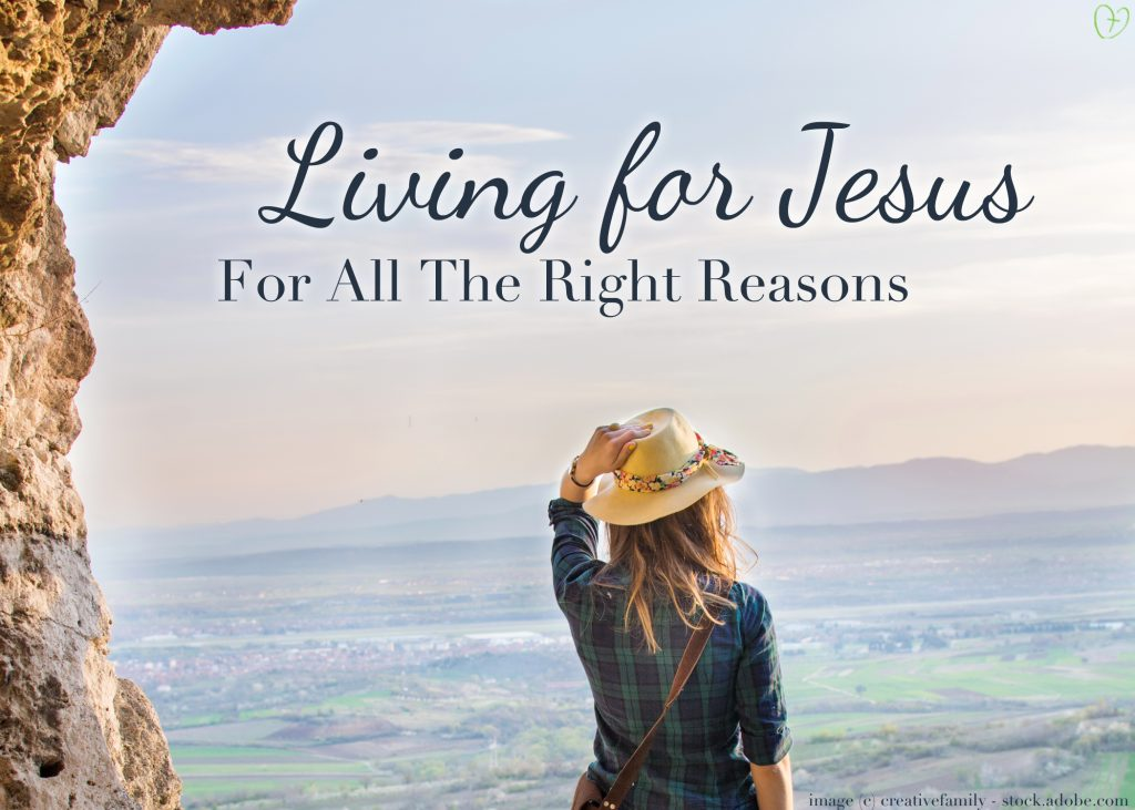 Reality Check: Are You Living for Jesus for All The Right Reasosn