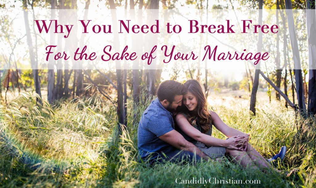 Why You Need to Break Free for the Sake of Your Marriage