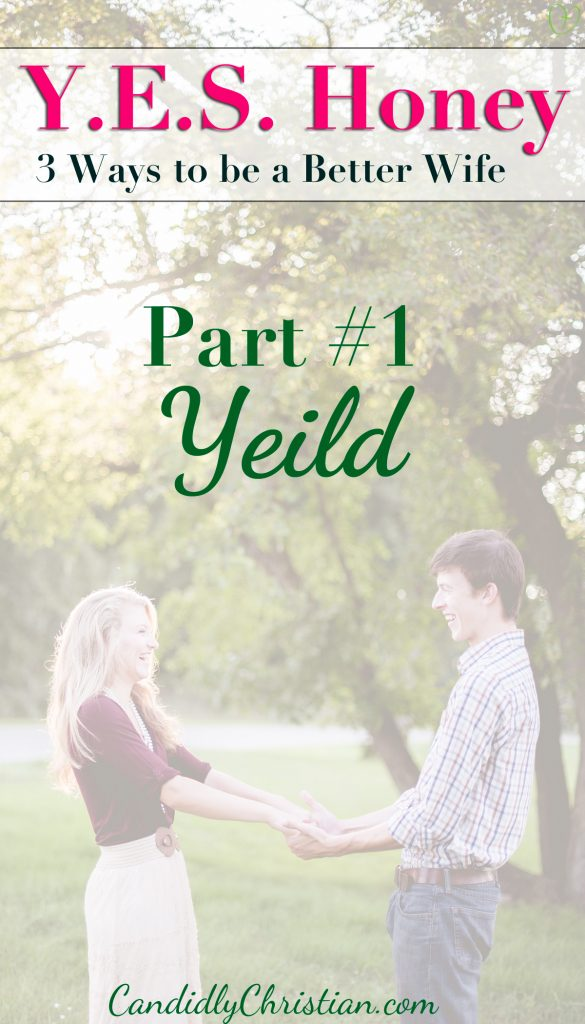 YES Honey - 3 Ways to become a better wife - part 1: Yield - Is God Really Calling Me To Be A Submissive Wife?