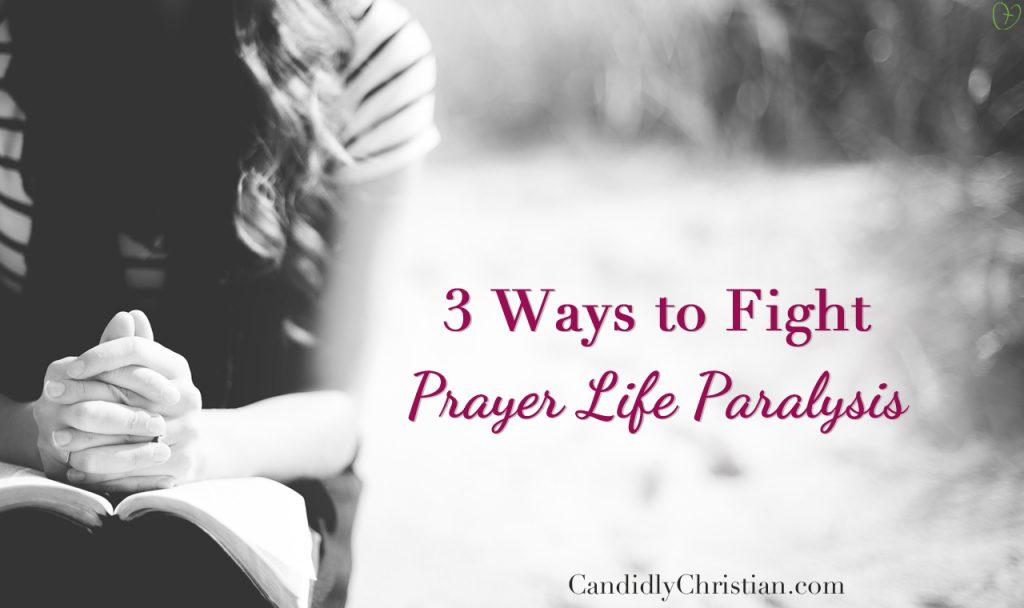 Fighting Prayer Life Paralysis