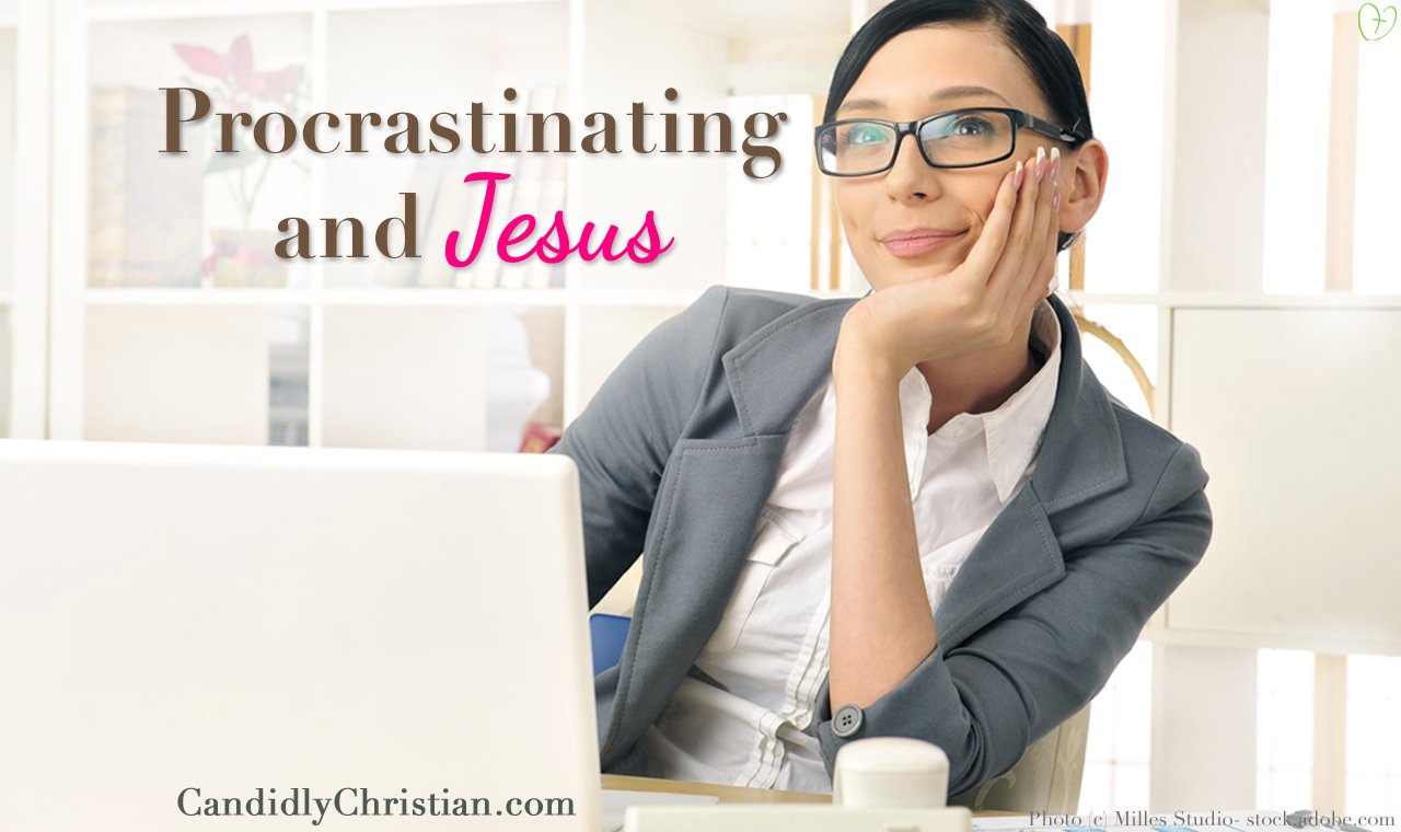 Procrastination and Jesus