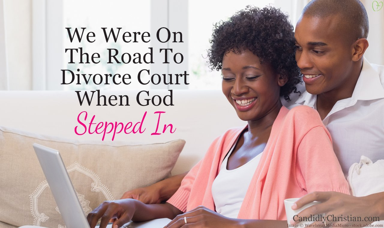 We were on the road to divorce court when God stepped in...