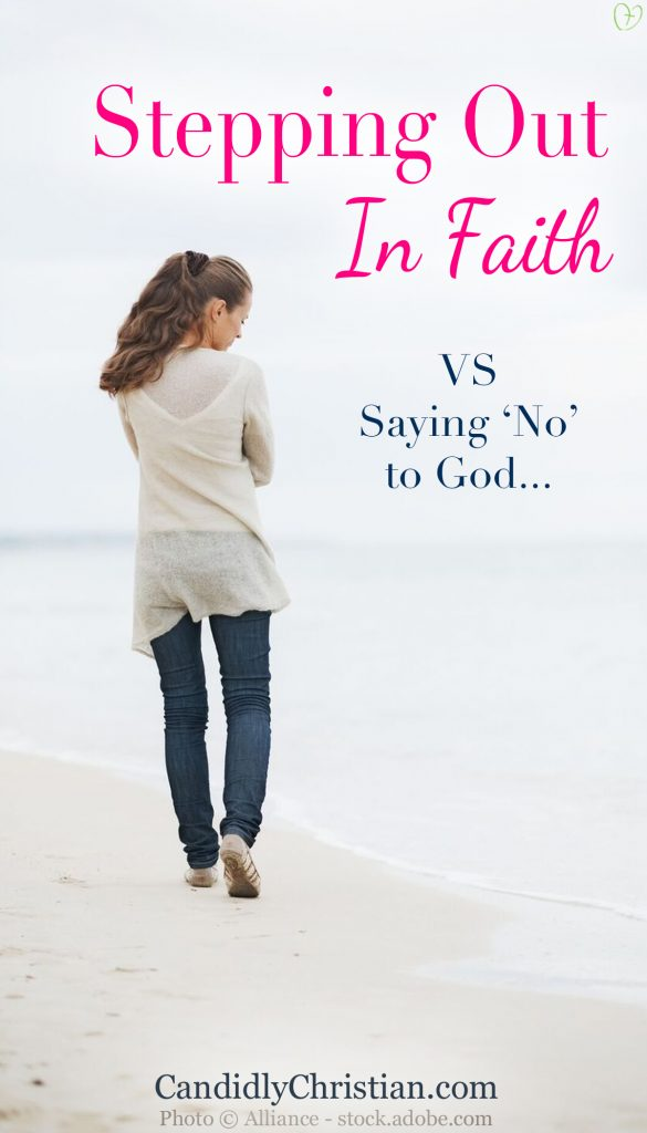 Stepping out in faith, vs saying no to God.