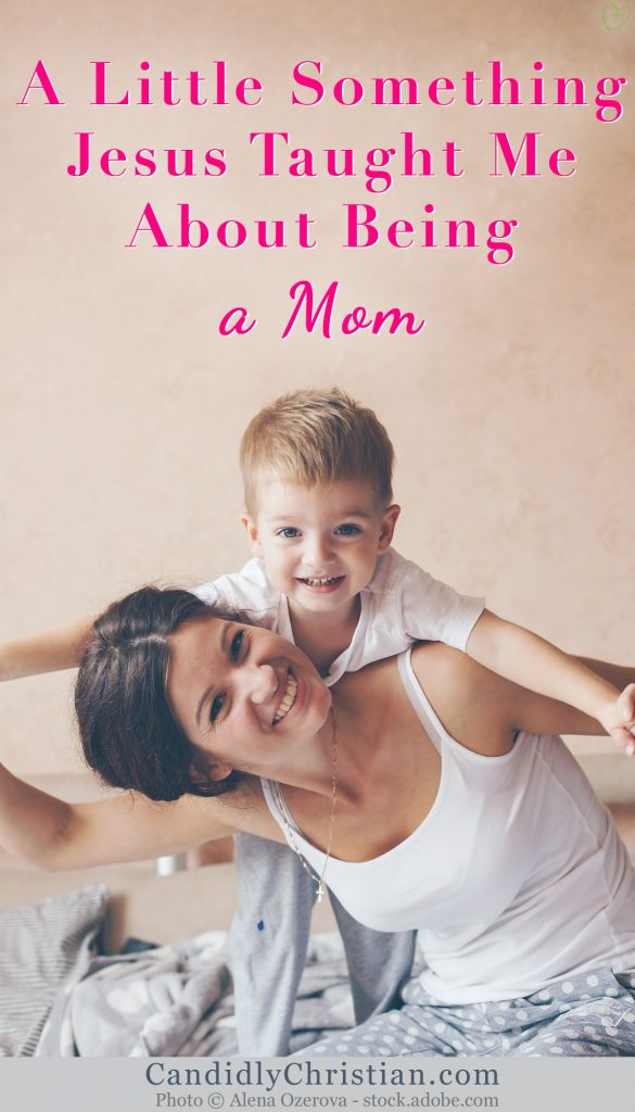 A Little Something Jesus Taught Me About Being A Mom