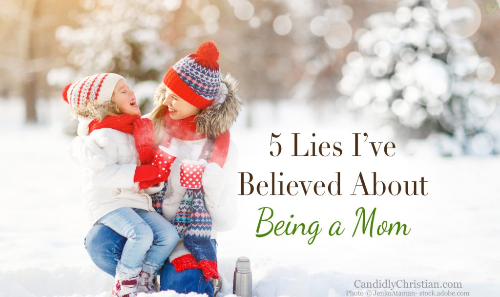 5 Lies I Have Believed About Being A Mom