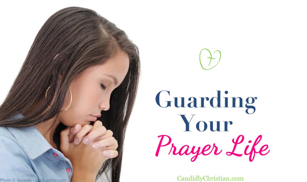 3 Ways To Protect Your Prayer Life