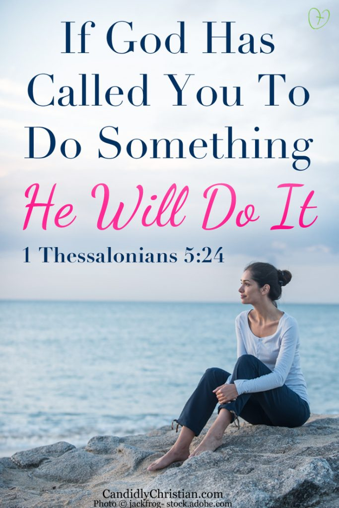 If God has called you to do something, He will do it. 1 Thessalonians 5:24 (paraphrase) #CandidlyChristian