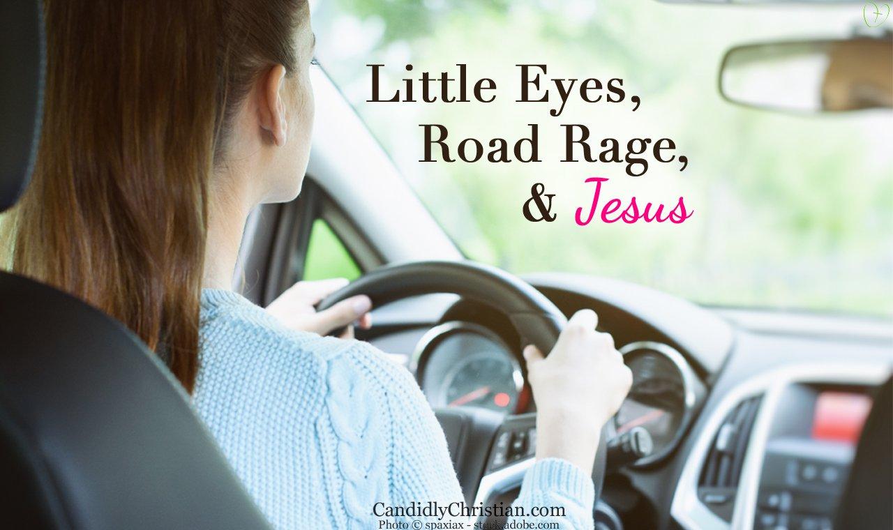 Little Eyes, Road Rage & Jesus
