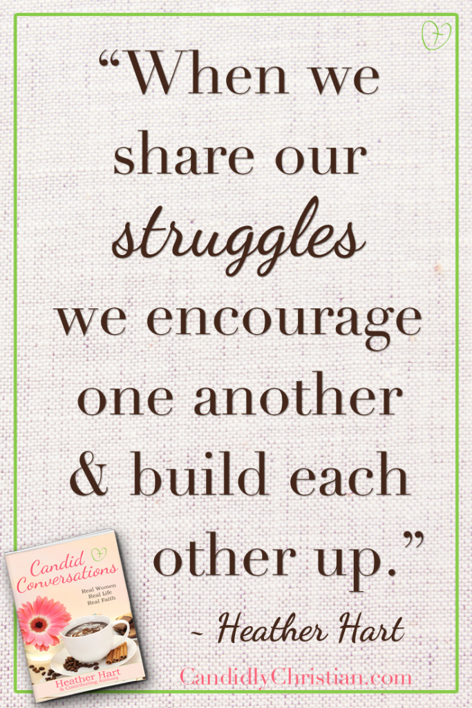 When we share our struggles, we encourage one another and build each other up.