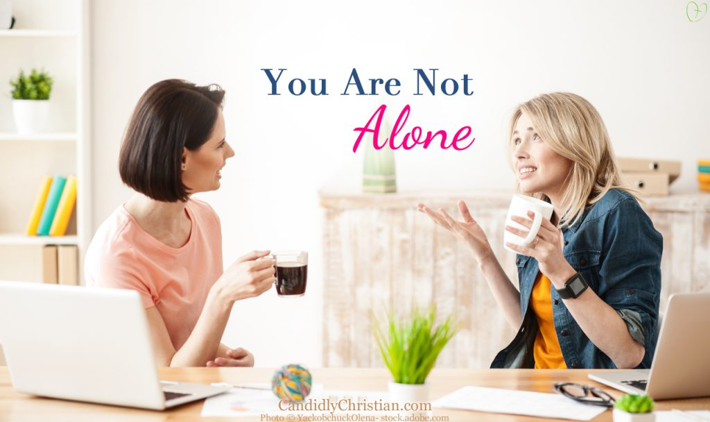 You Are Not Alone… We All Struggle With Something