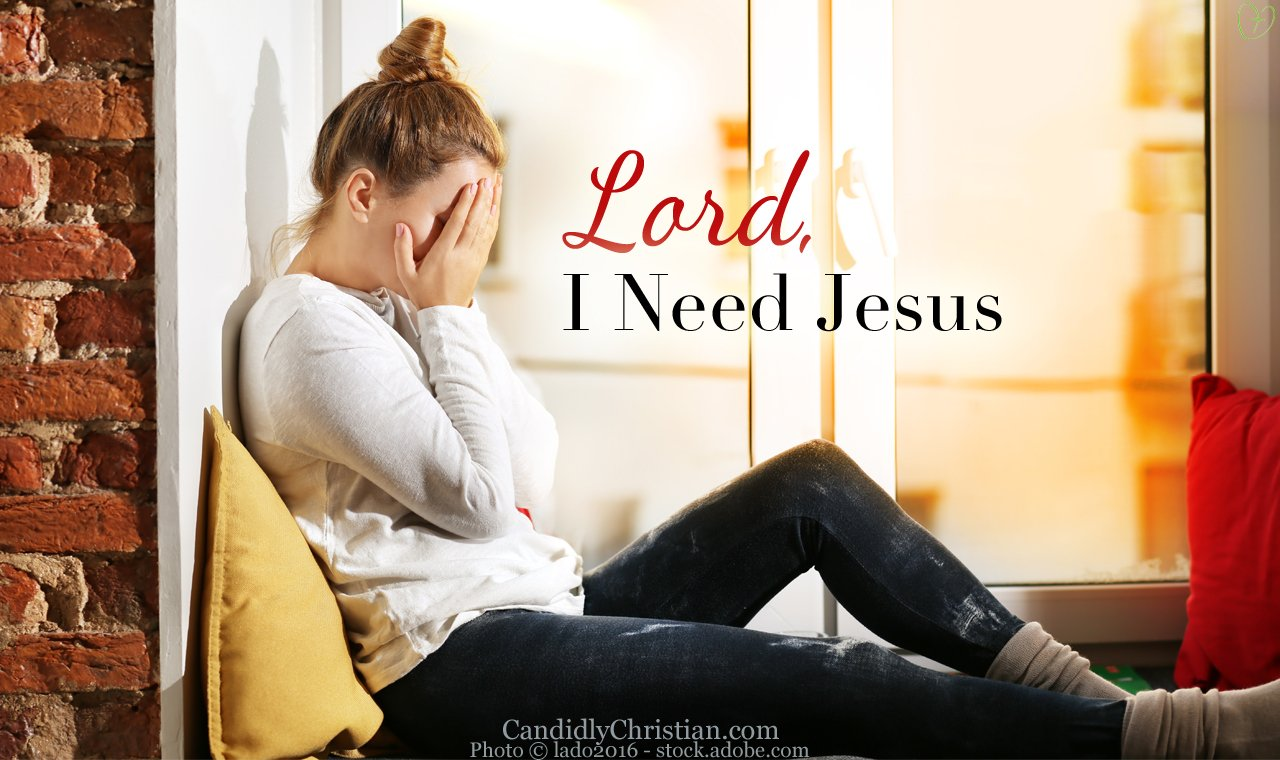 Lord, I need Jesus