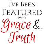 I've been featured with Grace & Truth (a weekly Christian link-up)