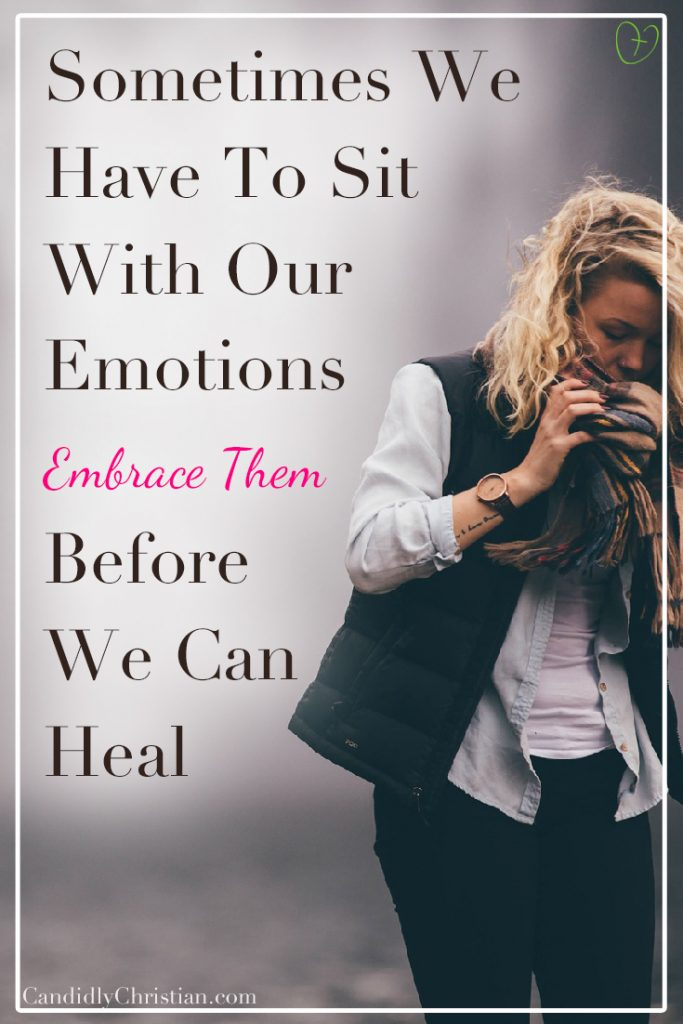 Sometimes we have to sit with our emotions {embrace them} before we can heal #candidlychristian - Uncomfortable with emotions
