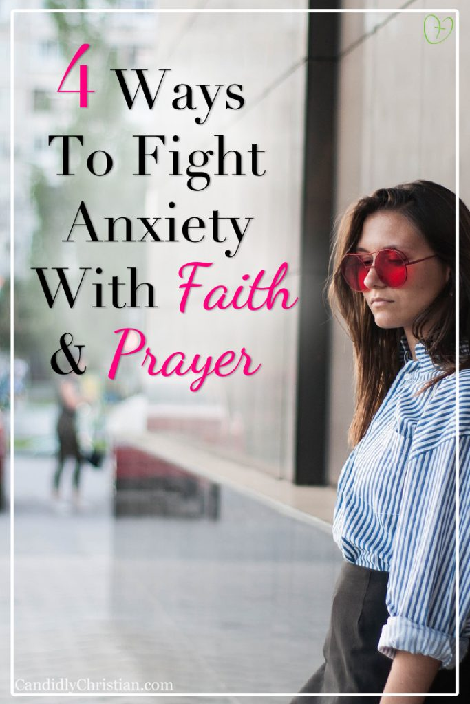 4 ways to fight anxiety with faith and prayer