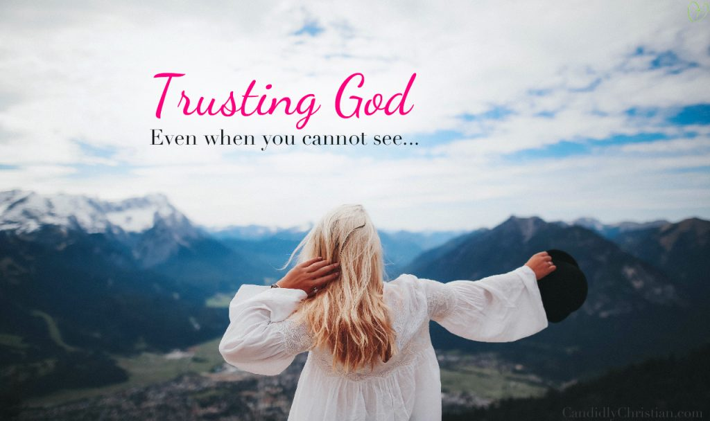 3 Lessons In Trusting God (even when you cannot see)