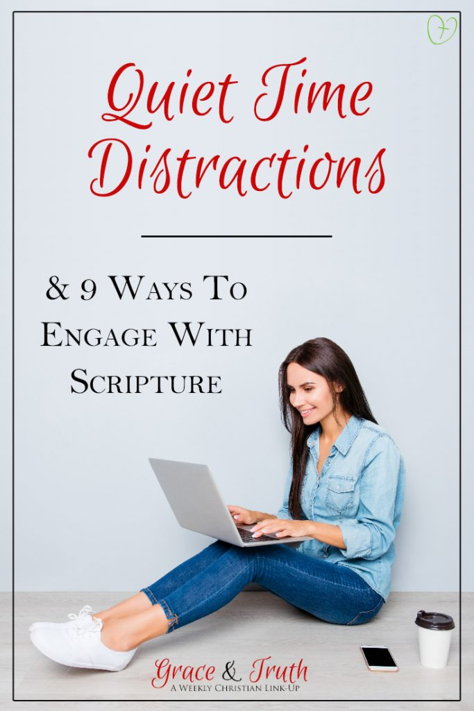 Quiet Time Distractions & 9 Ways To Engage With Scripture