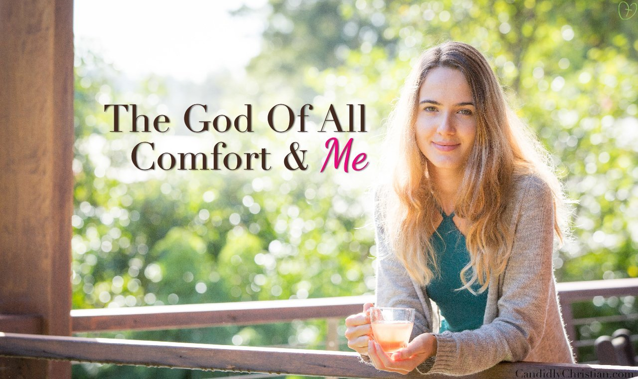The God of all comfort and me.