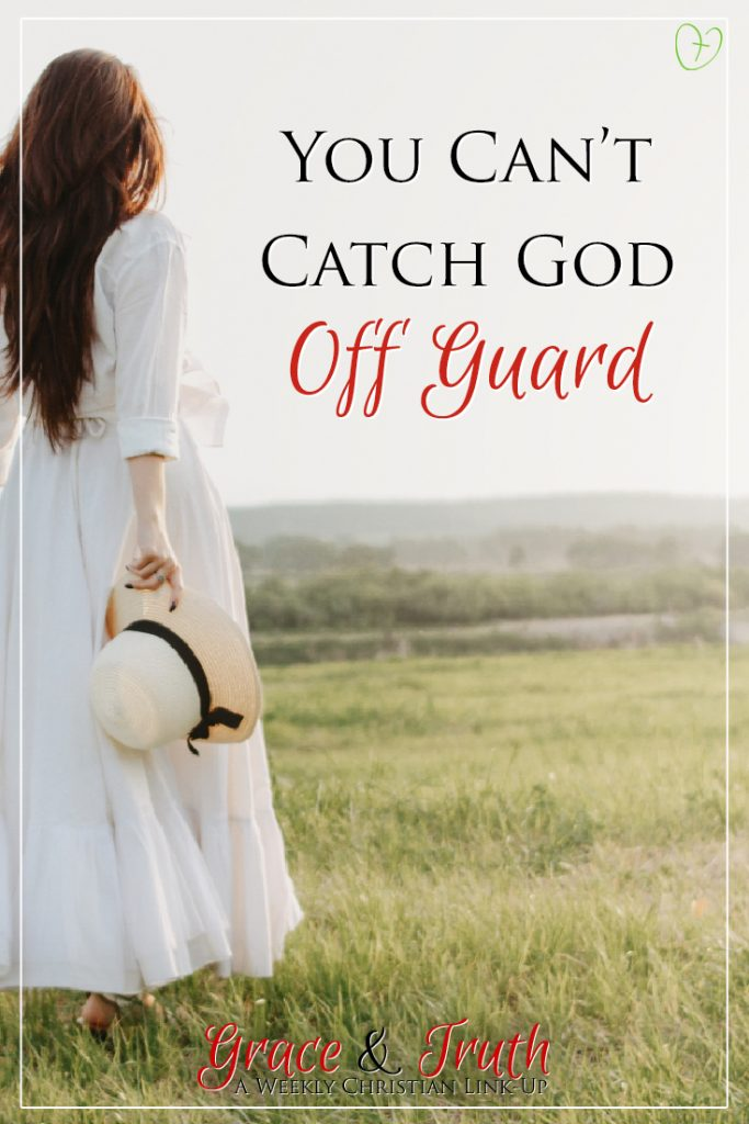 You can't catch God off guard #GraceandTruth