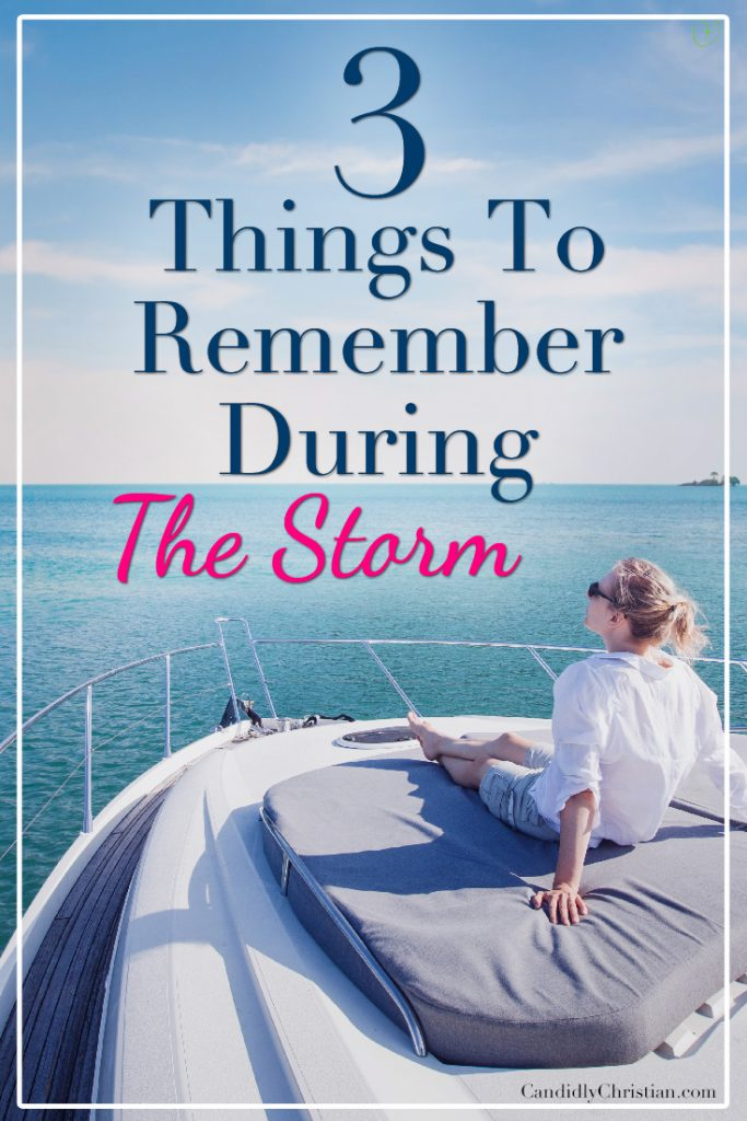 3 Things to remember during the storm
