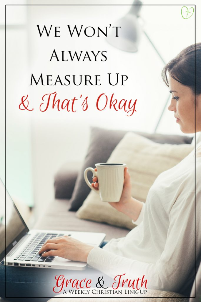 We won't always measure up & that's okay...