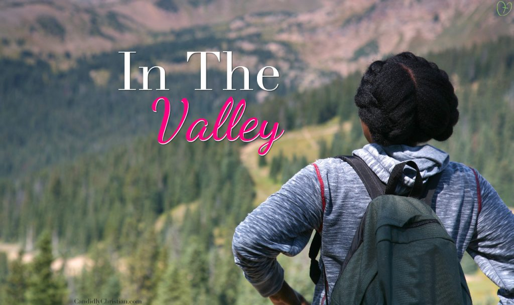 3 Truths To Remember In The Valley