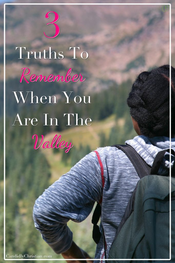 Three truths to remember when you are in the valley. #CandidlyChristian #Depression #LifeIsHard