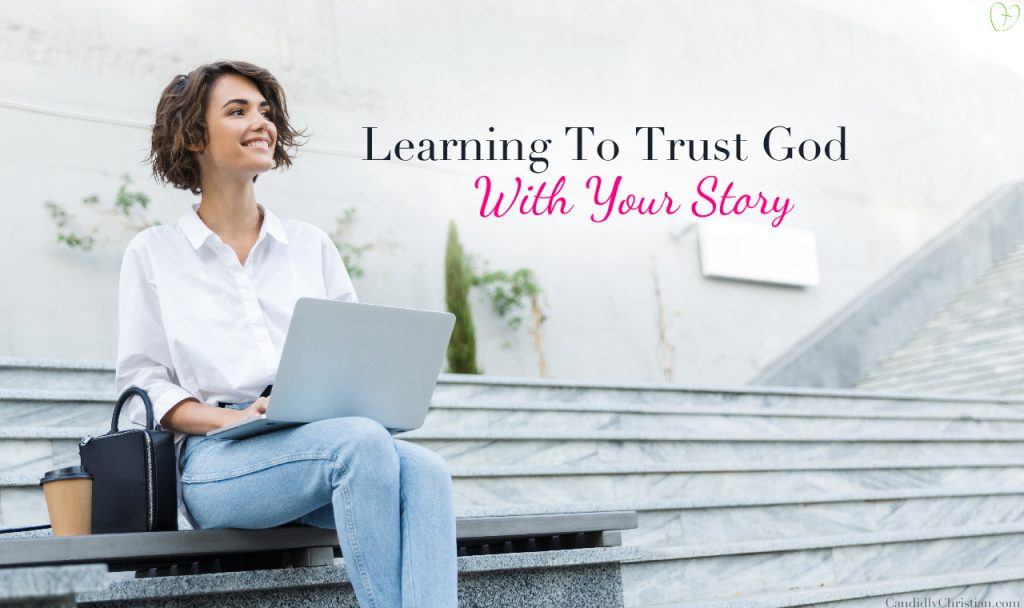 Learning To Trust God With Your Story