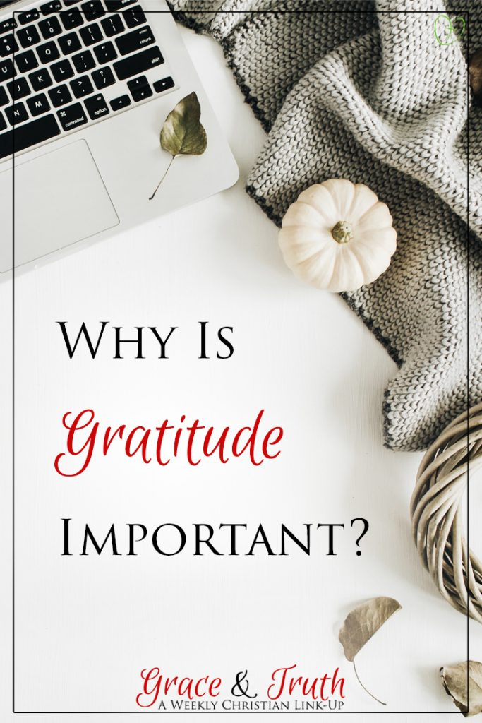 Why is gratitude important? (And the grace and truth link-up)
