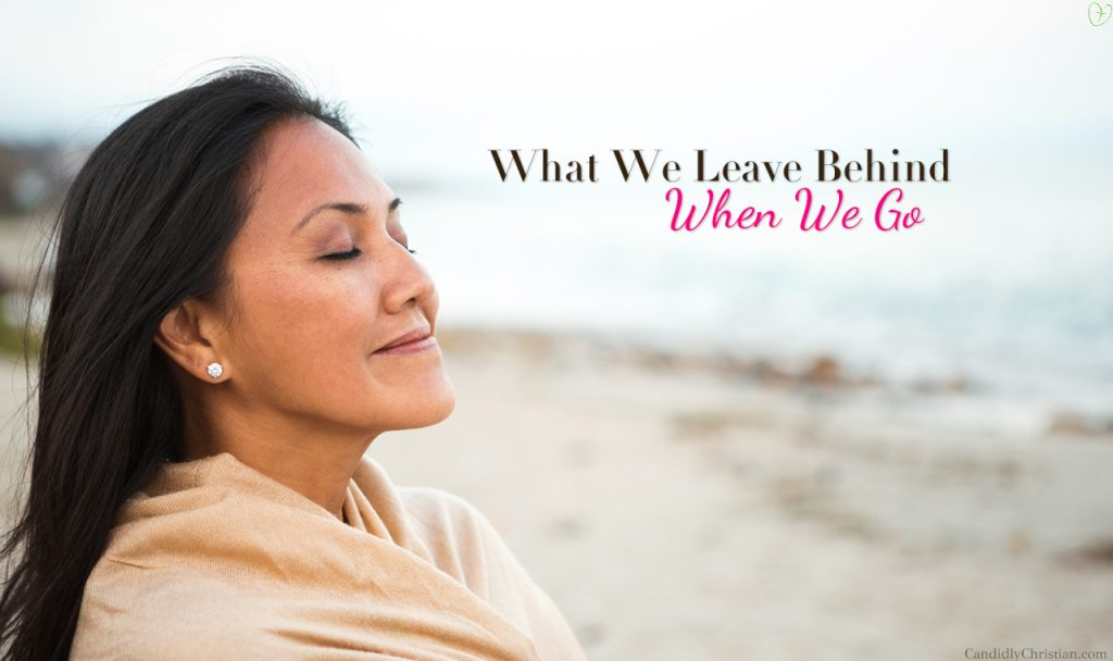What We Leave Behind Us When We Go…