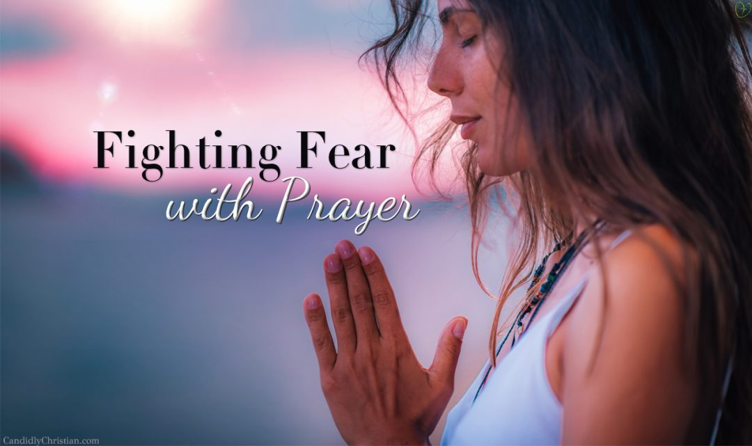 Fighting Fear with Prayer