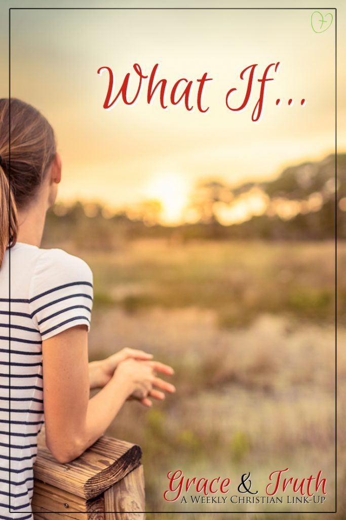 Grace and Truth a weekly Christian link-up. This weeks feature is What if...