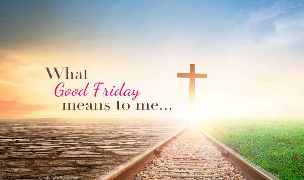 What Good Friday Means to Me