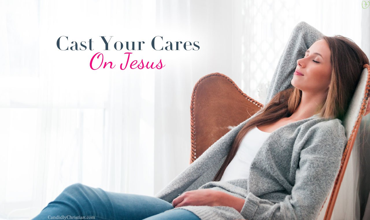 8 Tangible Ways to Cast Your Cares on Jesus