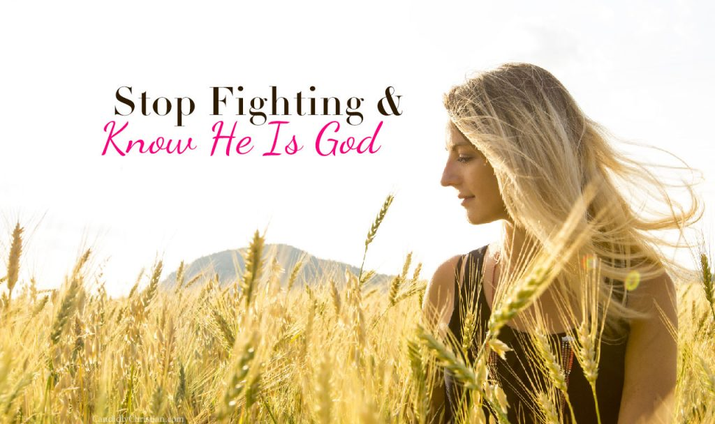 3 Ways We Can Stop Fighting & Know He Is God