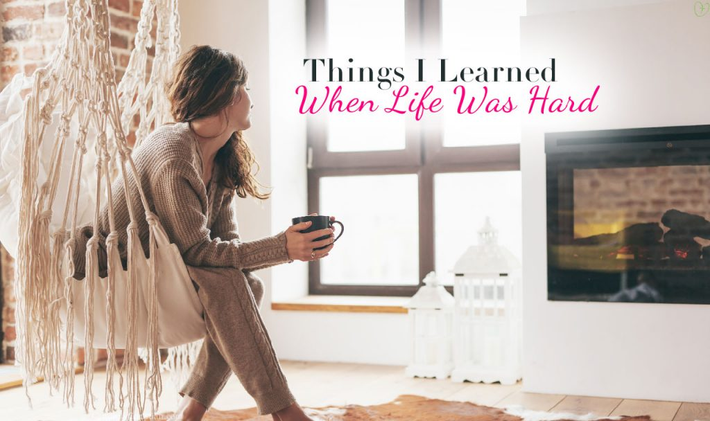 5 Things I Learned When Life Was Hard