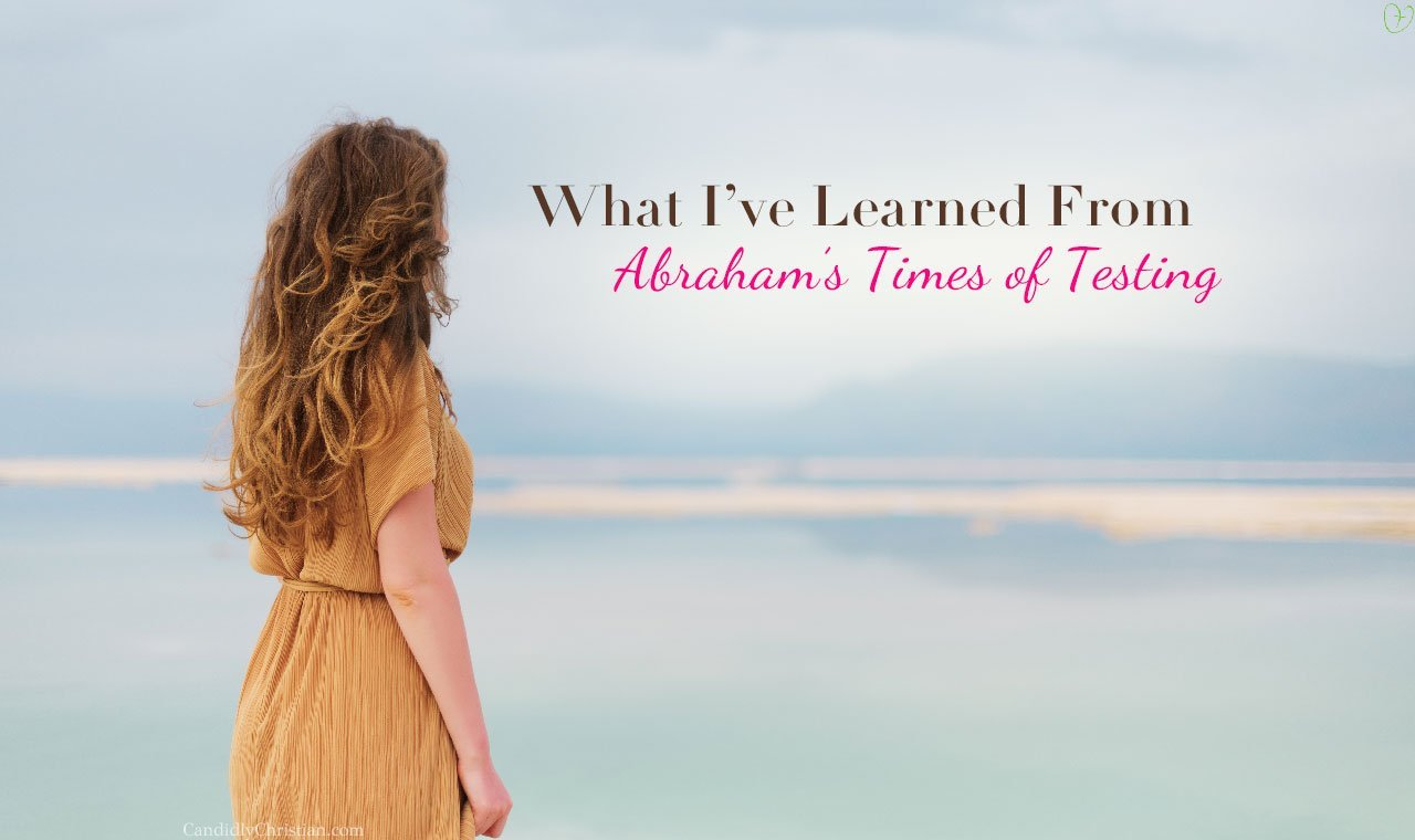 4 Things Abraham Teaches Us About Times of Testing