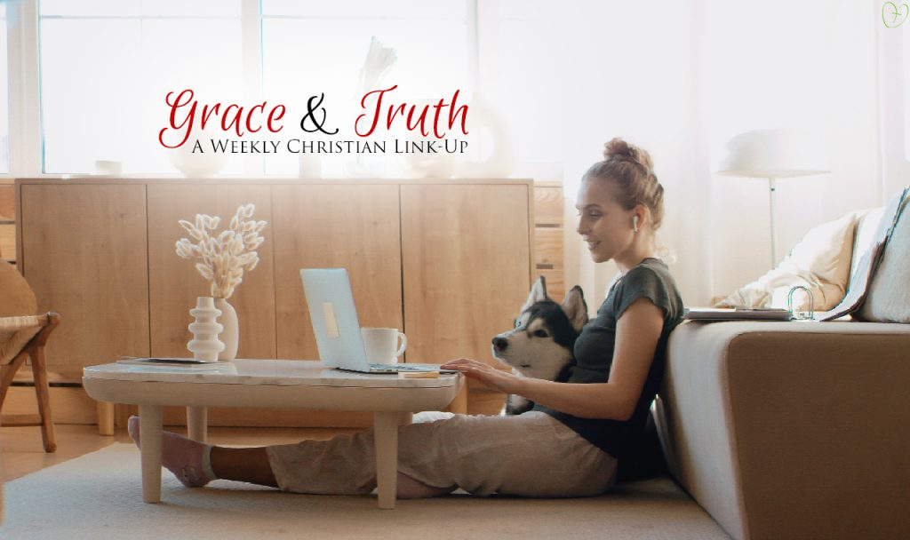 Grace & Truth For When You Need It Most