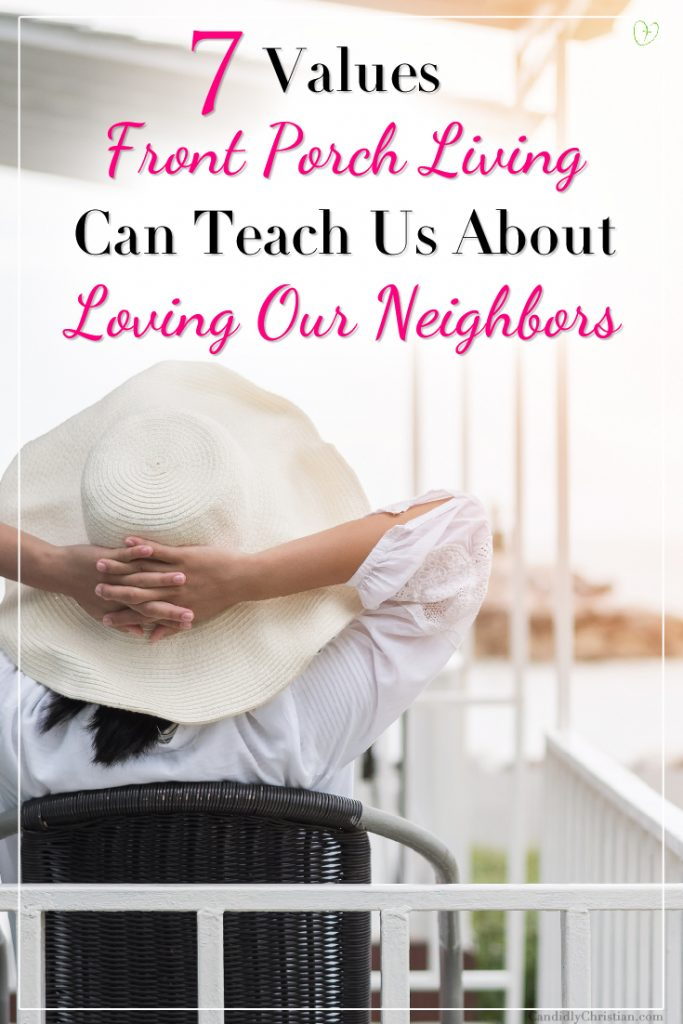 7 values front porch living can teach us about loving our neighbors