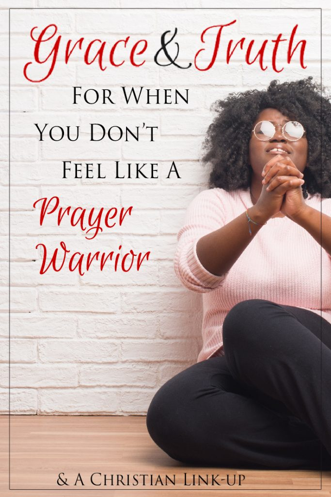 Grace and truth for spiritual battles  when you don't feel like a prayer warrior