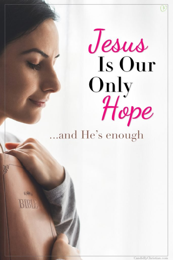 Jesus is our only hope... and He's enough