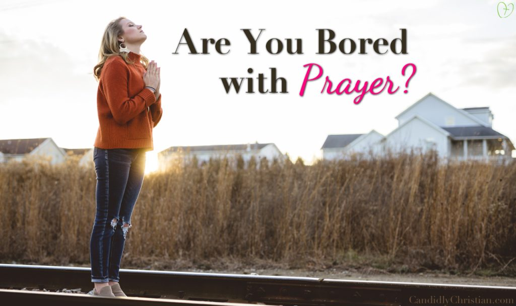 6 Things To Do When You're Bored With Prayer
