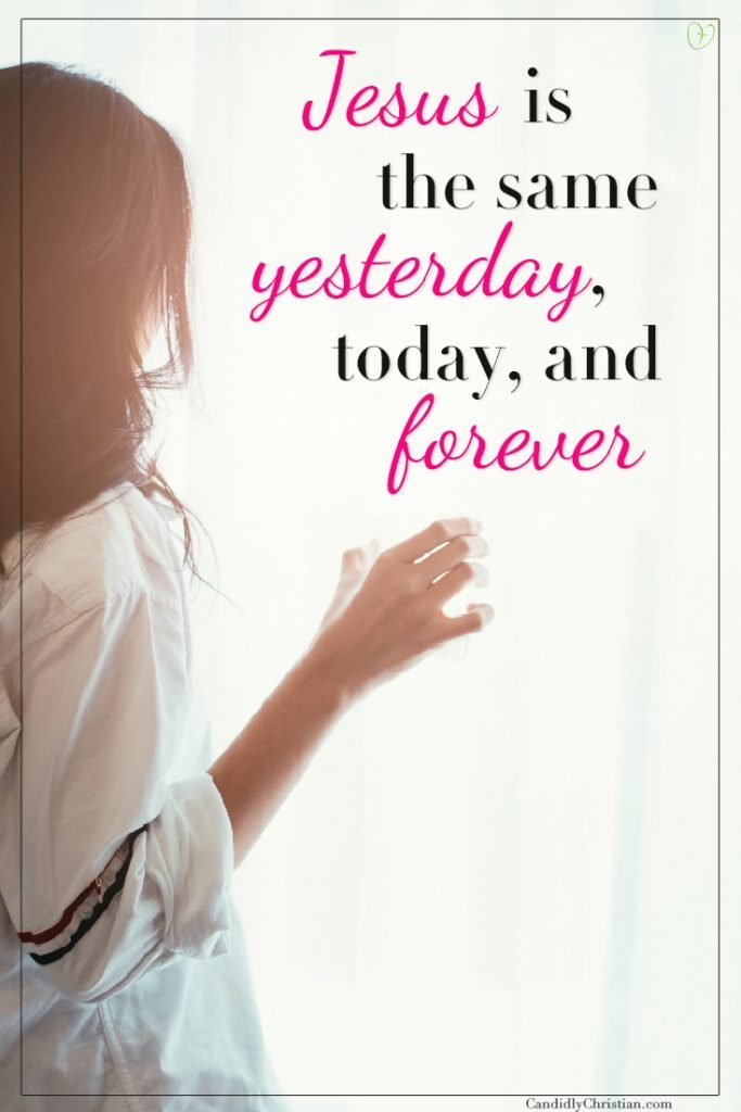 Jesus is the same yesterday, today and forever