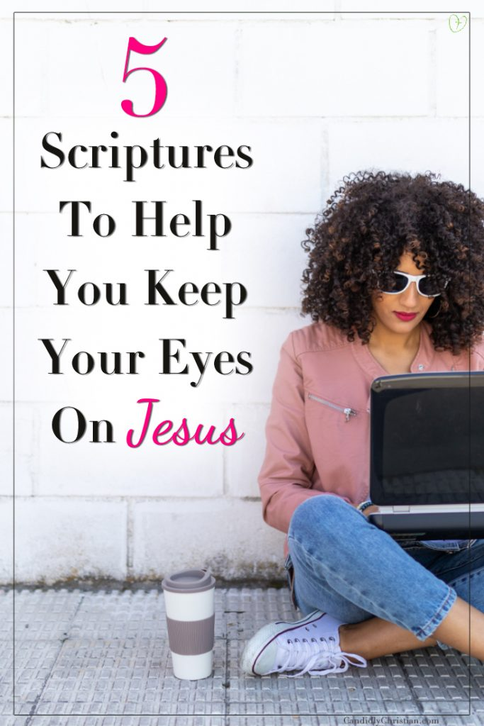 5 Scriptures to help you keep your eyes on Jesus