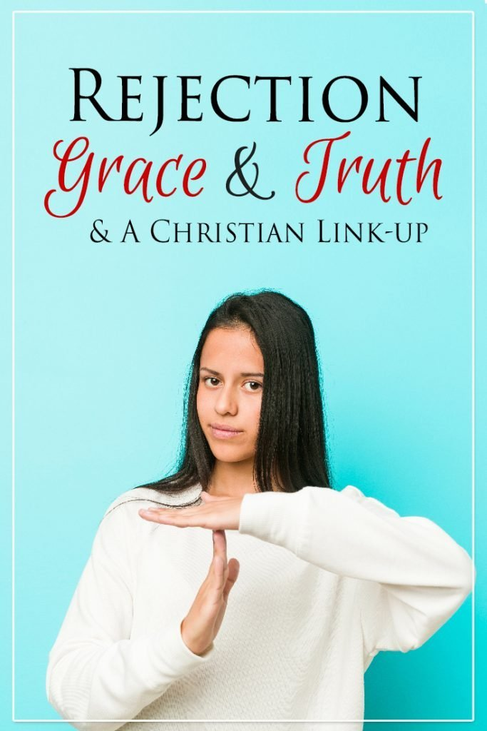 Rejection, grace & truth, & a link-up for Christian bloggers