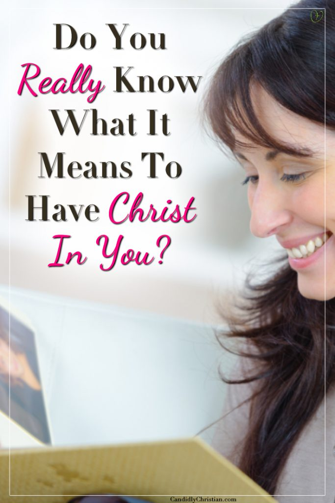 Do you really know what it means to have Christ in you?
