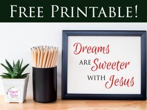 Free Printable: Dreams Are Sweeter With Jesus