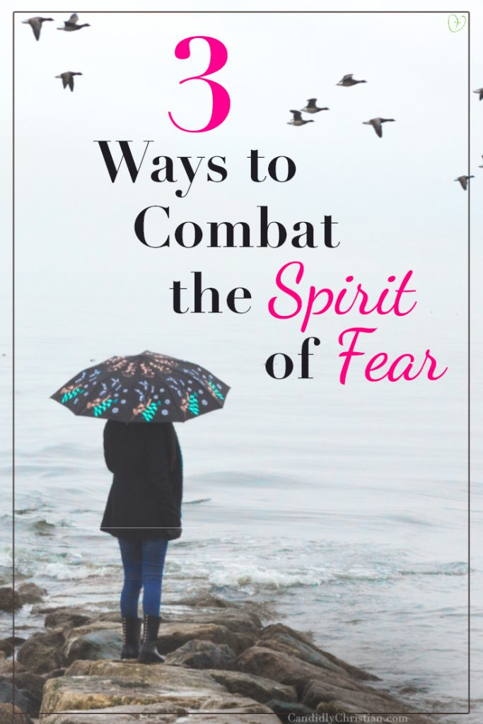 3 ways to combat the spirit of fear