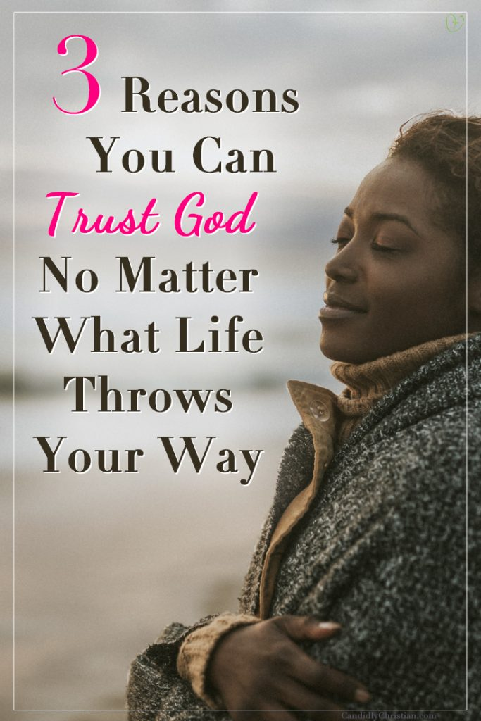 3 reasons you can trust God no matter what life throws your way...